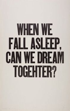 Quotes: When we fall asleep, can we dream together?