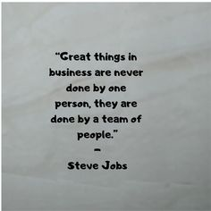 """Great things in business are never done by one person, they are done by a team of people."" - Steve Jobs #teamwork #team #SteveJobsQuotes #business #businessquotes #businesstips #group #unity #quotes #Thoughts #words #sayings #entrepreneur #entrepreneurship #share this"