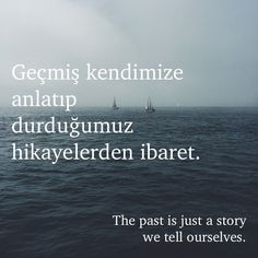 "From the movie Her Turkish: "" Geçmiş kendimize anlatıp durduğumuz hikayelerden ibaret. "" English: "" The past is just a story we tell ourselves. "" This is not a direct translation. Learn Turkish Language, Learn A New Language, Music Quotes Deep, Turkish Lessons, English Translation, English Quotes, The Past, Life Quotes, Wisdom"