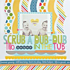 #papercraft #scrapbook #layout. Scrub A Dub Dub...Two Babes In The Tub