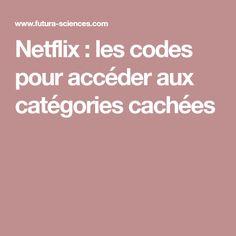 Netflix : les codes pour accéder aux catégories cachées