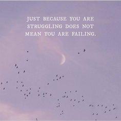 solo porque estés luchando no significa que estés fallando.