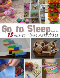 Go to sleep...13 Quiet time activities. Good for the older kids when baby is having a nap.
