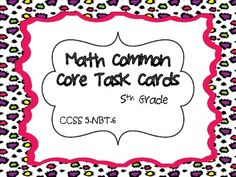 This common core resource contains 24 task cards specifically written for and aligned to CCSS 5.NBT.6. 5.NBT.6. Find whole-number quotients of ...