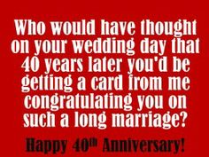 40th Anniversary Wishes, Messages, and Quotes. What to write in a 40th Anniversary card.