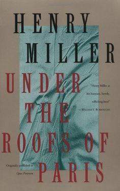 Under the Roofs of Paris by Henry Miller. $11.66. Publisher: Grove Press; Reprint edition (January 18, 1994). Publication: January 18, 1994. Author: Henry Miller
