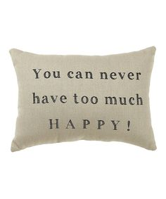 Love this 'Too Much Happy' Throw Pillow by Collins on #zulily! #zulilyfinds