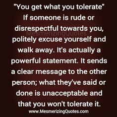 Rude people, disrespectful people, insensitive people, controlling people, manipulative people, abusive people; keep them all out of your life