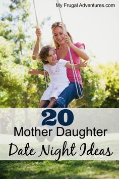 http://myfrugaladventures.com/2013/06/mother-daughter-date-ideas/