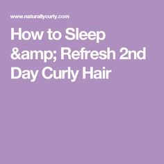 How to Sleep & Refresh 2nd Day Curly Hair