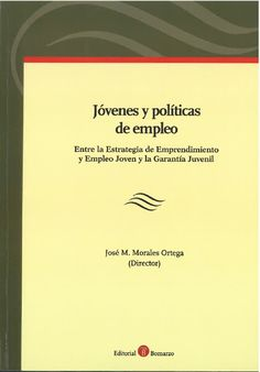 Jóvenes y políticas de empleo : entre la estragegia de emprendimiento y empleo joven y la garantía juvenil.     Bomarzo, 2014