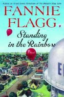 Standing in the rainbow: a novel by Fannie Flagg. A story of small-town life in 1940's  Missouri by the author of Fried  Green Tomatoes at the Whistle  Stop Café. This item is available in hardcover, paperback, large print, audio CD and downlaodable audiobook formats.