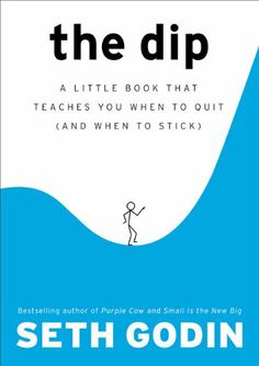 The Dip: A Little Book That Teaches You When to Quit (and When to Stick) by Seth Godin | #selfhelp #books #mspctrainer