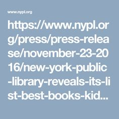 https://www.nypl.org/press/press-release/november-23-2016/new-york-public-library-reveals-its-list-best-books-kids-and