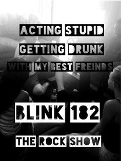 Rock Show- reminds me of senior year. Blink 182 Lyrics, Best Freinds, Getting Drunk, Music Lyrics, Music Stuff, Fun To Be One, Music Is Life, The Rock, Punk Rock