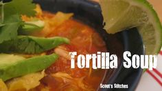 Scout's Stitches: Tortilla Soup- New Food Friday