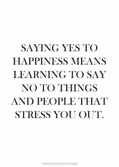Say No to people that stress you out.