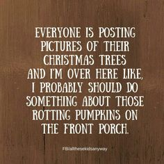 Funny Quotes : QUOTATION – Image : Quotes Of the day – Life Quote Everyone is posting pictures of their christmas trees and I'm over here like, I probably should do something about those rotting pumpkins on the front porch. Sharing is Caring Christmas Is Over, Christmas Quotes, Christmas Humor, Christmas Trees, Time Quotes, Funny Quotes, Blunt Cards Funny, Scary Mommy, Boxing Quotes