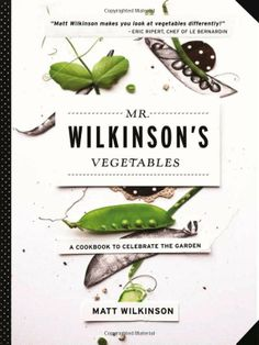 Mr. Wilkinsons Vegetables: A Cookbook to Celebrate the Garden