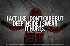 I act like I dont care but deep inside I swear it hurts. Love Hurts Quotes, Hurt Quotes, Wisdom Quotes, Words Quotes, Bible Quotes, Quotes To Live By, Funny Quotes, Sayings, Qoutes