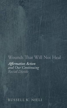 COMING SOON - Availability: http://130.157.138.11/record= Wounds That Will Not Heal: Affirmative Action and Our Continuing Racial Divide by Russell K Nieli.