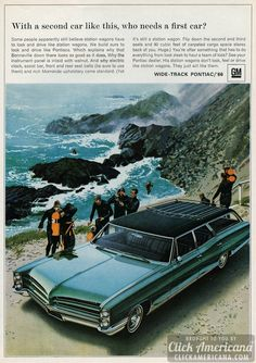 You don't have to turn the key to be moved by it If you gravitate helplessly toward every Pontiac you see, you're simply human.  With a second car like this, who needs a first car? Wide-Track Pontiac '66 station wagon from GM  The only trouble with driving a Bonneville… … is that you …