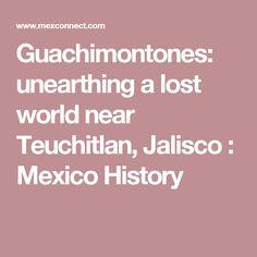 Guachimontones: unearthing a lost world near Teuchitlan, Jalisco : Mexico History
