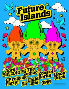 Future Islands / Treasure Trolls - This is the 3rd flyer design I've done for Baltimore-based postwave band Future Islands. This particular show took place a month prior to the release of their sophomore album In Evening Air. For the flyer design I felt an incessant urge to draw Trolls, in this case specifically 90's style Wishstone Trolls. Sam the lead singer of the band told me that he thought this was the best portrait of the band he'd seen so far - the 3 trolls.