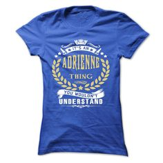 ADRIENNE .Its an ADRIENNE Thing You Wouldnt Understand - T Shirt, Hoodie, Hoodies, Year,Name, Birthday - T-Shirt, Hoodie, Sweatshirt