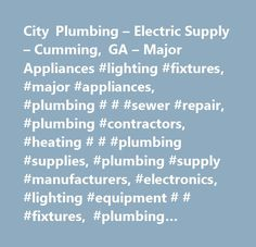 City Plumbing – Electric Supply – Cumming, GA – Major Appliances #lighting #fixtures, #major #appliances, #plumbing # # #sewer #repair, #plumbing #contractors, #heating # # #plumbing #supplies, #plumbing #supply #manufacturers, #electronics, #lighting #equipment # # #fixtures, #plumbing #equipment # # #supplies, #plumbing #repair # # #service, #plumbing #fixture #fitting #and #trim #manufacturing, #all #other #miscellaneous #electrical #equipment #and #component #manufacturing, #electrical…