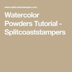 Watercolor Powders Tutorial - Splitcoaststampers