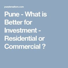 Pune - What is Better for Investment - Residential or Commercial ?