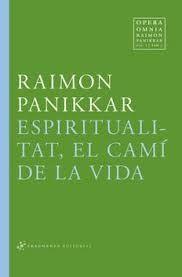 Panikkar, Raimon, 1918-2010 Espiritualitat, el camí de la vida / Raimon Panikkar ; coordinació de l'edició catalana: Xavier Serra Narciso ; traduccions: Ignasi Boada  [et al.] Barcelona : Fragmenta, 2012 http://cataleg.ub.edu/record=b2154262~S1*cat