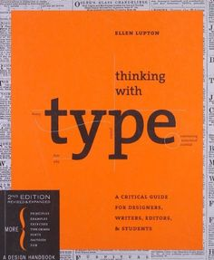 Thinking with Type, 2nd revised and expanded edition: A Critical Guide for Designers, Writers, Editors, & Students by Ellen Lupton