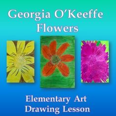 Georgia O'Keeffe Flowers: Use Georgia O'Keeffe as a vehicle to teach elementary students about Modern American art.