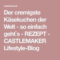 Der cremigste Käsekuchen der Welt - so einfach geht`s - REZEPT - CASTLEMAKER Lifestyle-Blog