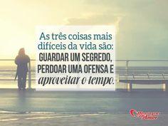 As três coisas mais difíceis da vida são: Guardar um segredo, perdoar uma ofensa e aproveitar o tempo #vida #segredo #perdoar #tempo