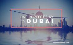 One Perfect Day in Dubai http://adewaleadelani.com/perfect-day-in-dubai/