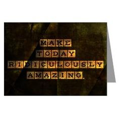 Make Today Ridiculously Amazing Greeting Card > The Golden Rule Inspiration > TimeToKickBuTs Store $4.49 Make today ridiculously amazing