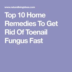 Top 10 Home Remedies To Get Rid Of Toenail Fungus Fast