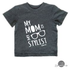 My mom is my stylist kids T-shirt. on Etsy, $22.00