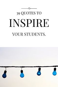 The Best Quotes To Inspire Students - Free printable of 39 quotes to provide students inspiration and focus. One for each week of the school year!