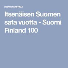 Itsenäisen Suomen sata vuotta - Suomi Finland 100