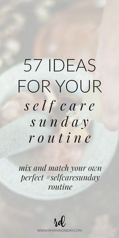 Build your own perfect self care Sunday routine for the ultimate indulgence with these 57 ideas. #selfcare #selfcaresunday