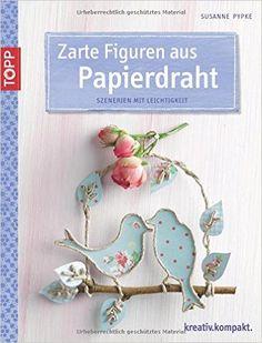 Zarte Figuren aus Papierdraht: Szenerien mit Leichtigkeit kreativ.kompakt.: Amazon.de: Susanne Pypke: Bücher