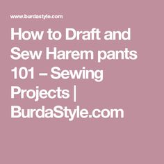 How to Draft and Sew Harem pants 101 – Sewing Projects    BurdaStyle.com