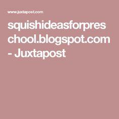 squishideasforpreschool.blogspot.com - Juxtapost