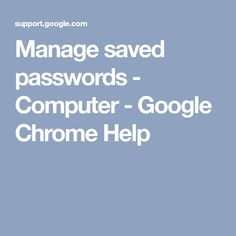 You can have Chrome remember your passwords for different sites. To use your passwords on different devices, turn sync on in Chrome. If you enter a new password on Internet Settings, Saved Passwords, Google Chrome