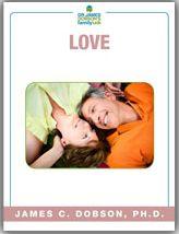 Love (PDF)  https://drjamesdobson.org/Resource?r=love-PDF&sc=FPN