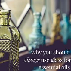 Why you should always use glass for Essential Oil: Storing Essential Oils You may know them best as the little bottles in the health food…